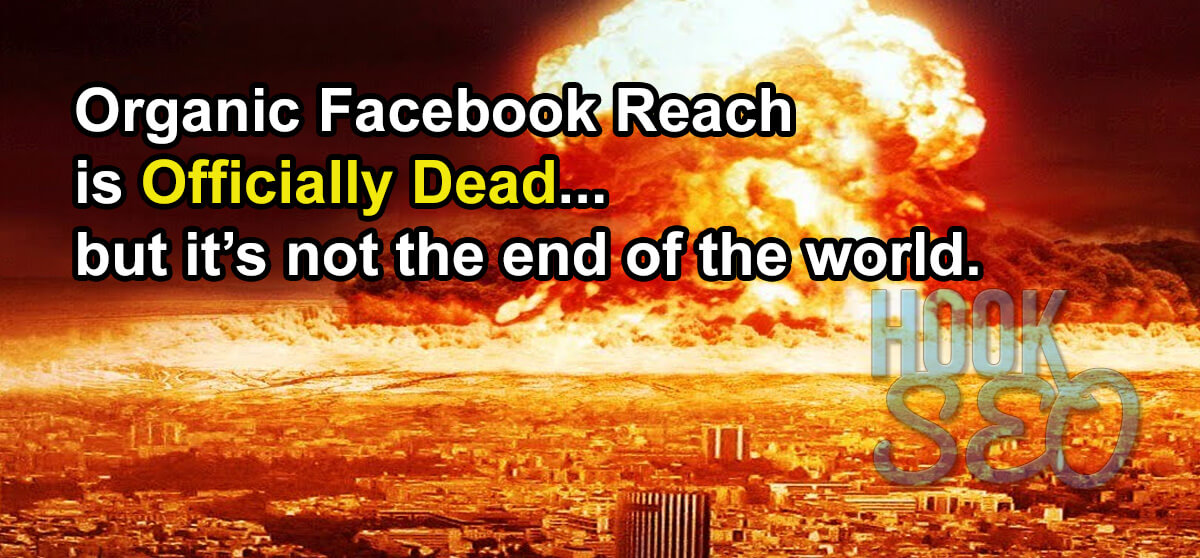 Organic Facebook Reach is Officially Dead (almost)
