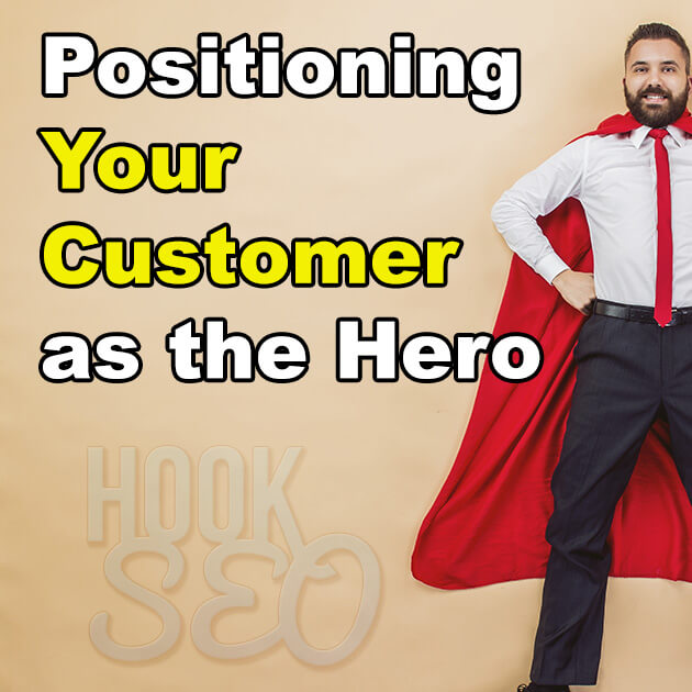 Positioning Your Customer as the Hero